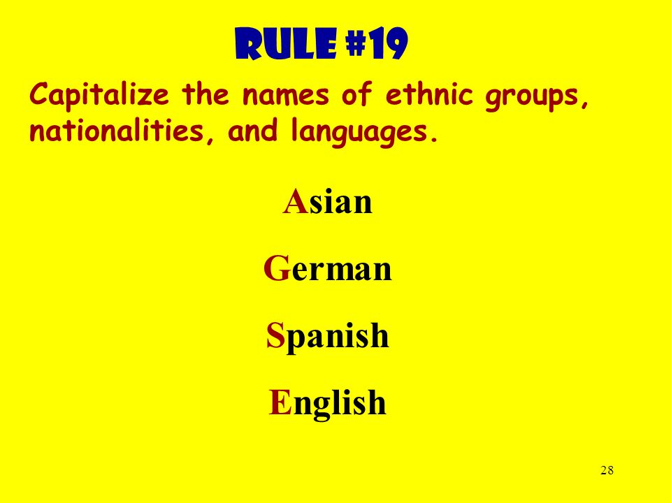28 Rule #19 Capitalize the names of ethnic groups, nationalities, and languages.