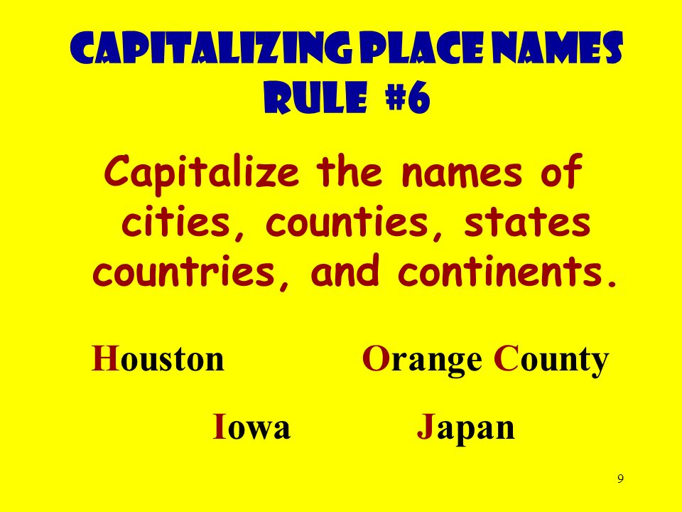 9 Capitalize the names of cities, counties, states countries, and continents.