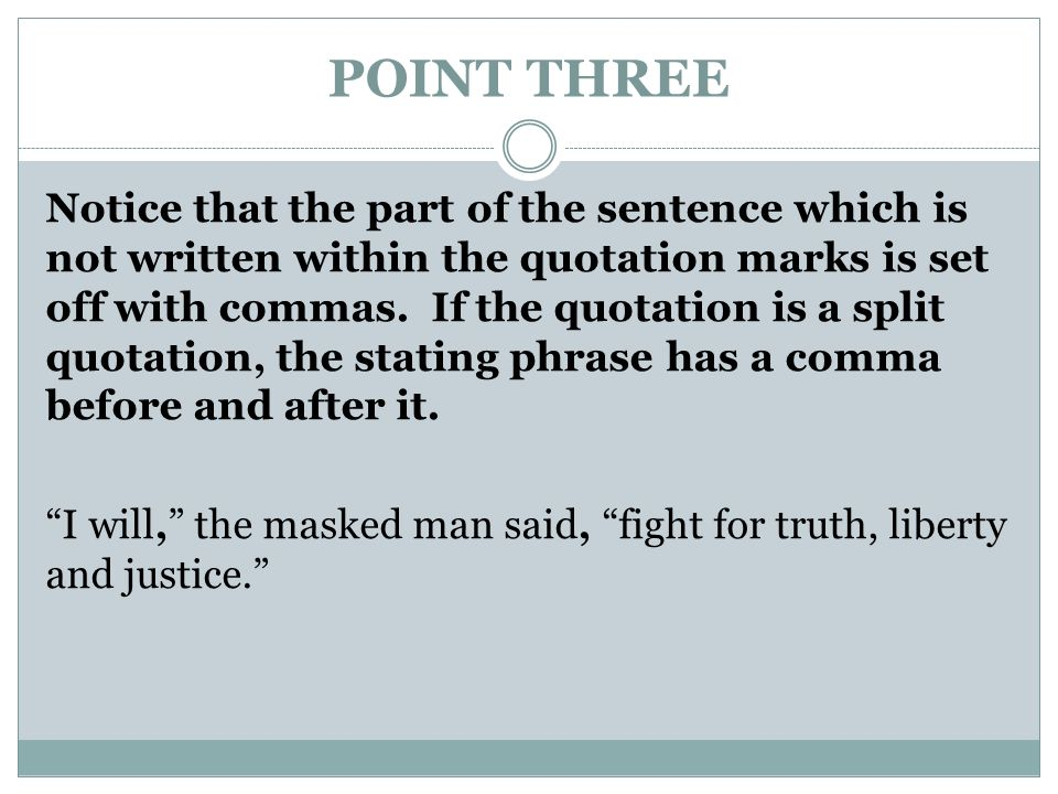 POINT THREE Notice that the part of the sentence which is not written within the quotation marks is set off with commas.