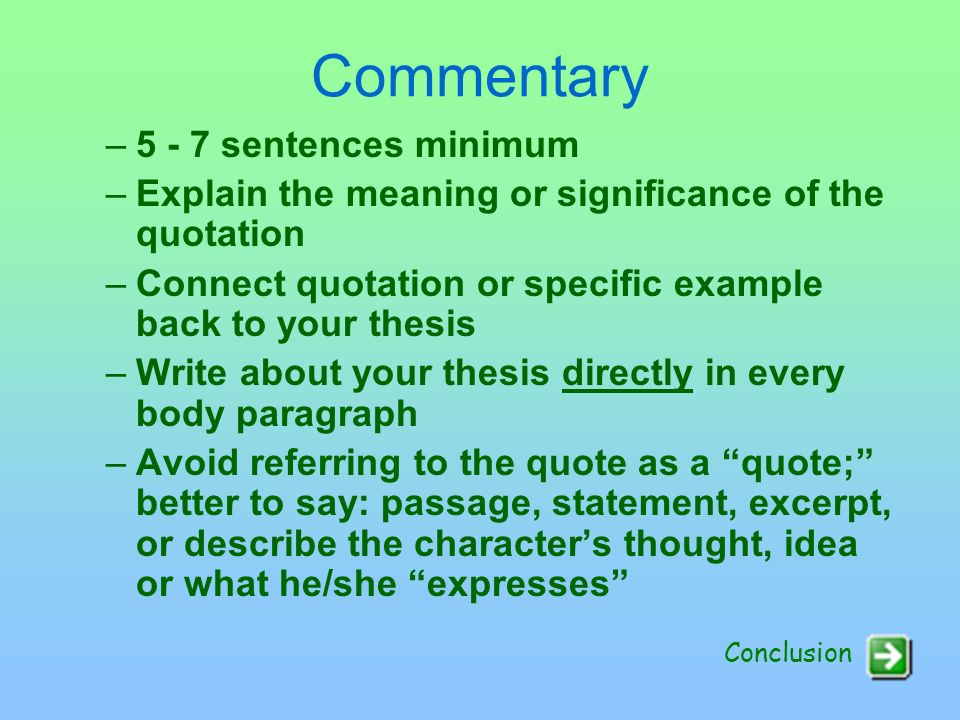 Quotes Quote/Concrete Detail: Evidence that helps prove your thesis –Make sure it relates to your topic sentence & thesis –Limit yourself to well chosen quotes maximum per body paragraph