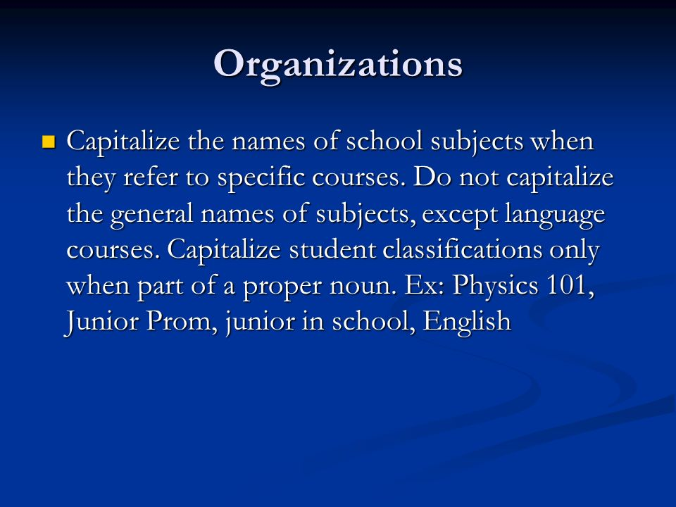 Organizations Capitalize the names of school subjects when they refer to specific courses.