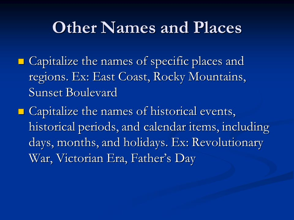 Other Names and Places Capitalize the names of specific places and regions.