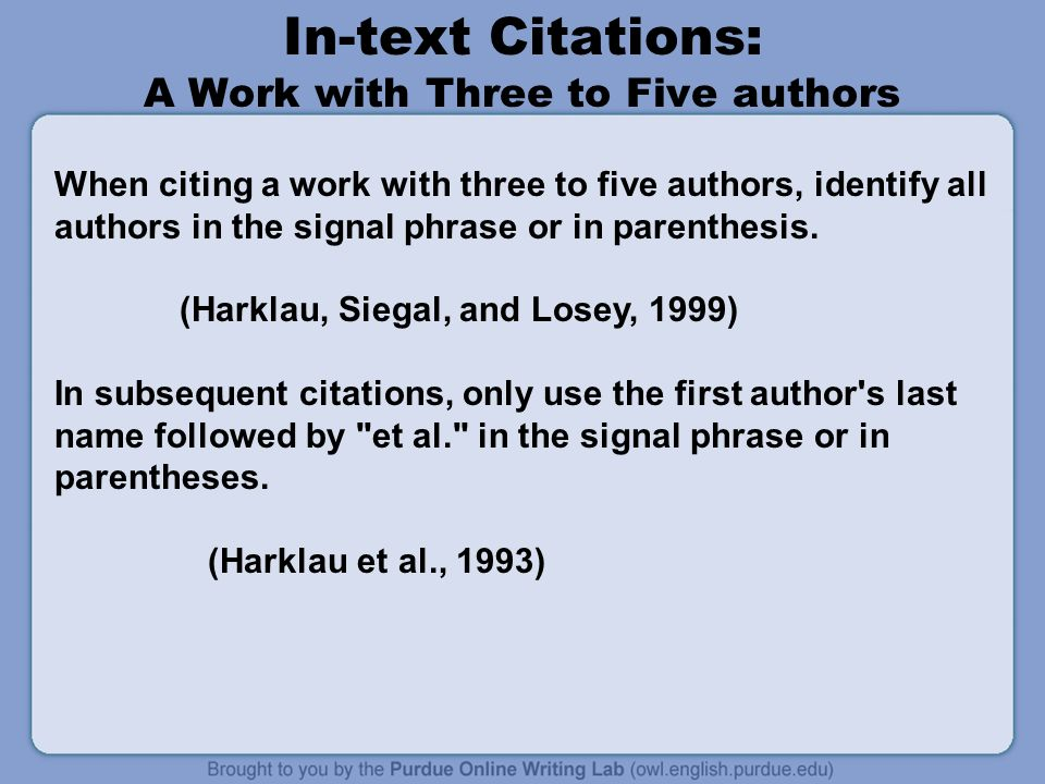 In-text Citations: A Work with Three to Five authors When citing a work with three to five authors, identify all authors in the signal phrase or in parenthesis.