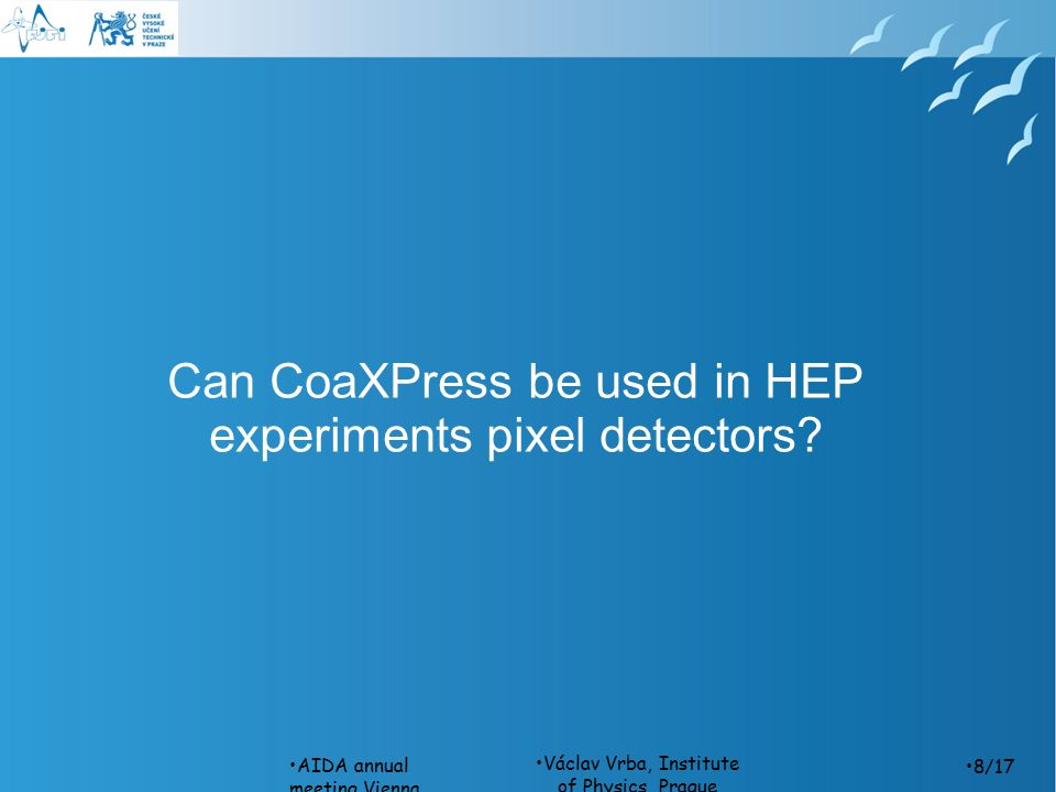 Václav Vrba, Institute of Physics, Prague Can CoaXPress be used in HEP experiments pixel detectors.