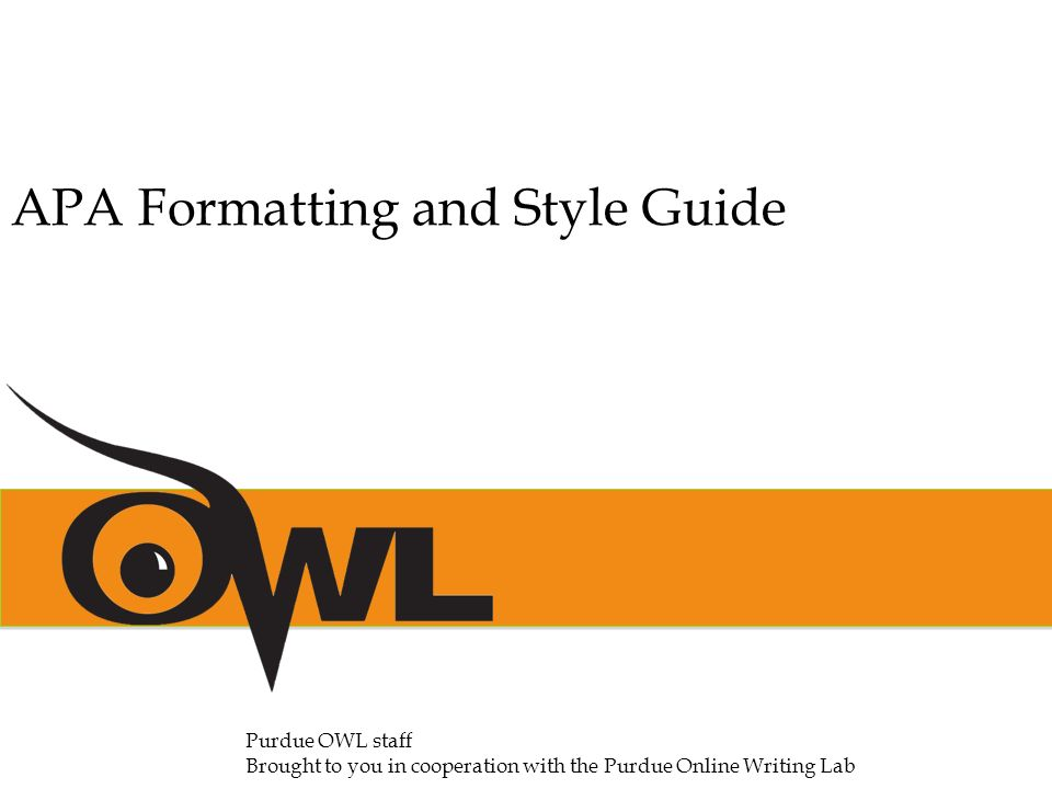 1 apa formatting and style guide purdue owl staff brought to you in cooperation with the purdue online writing lab
