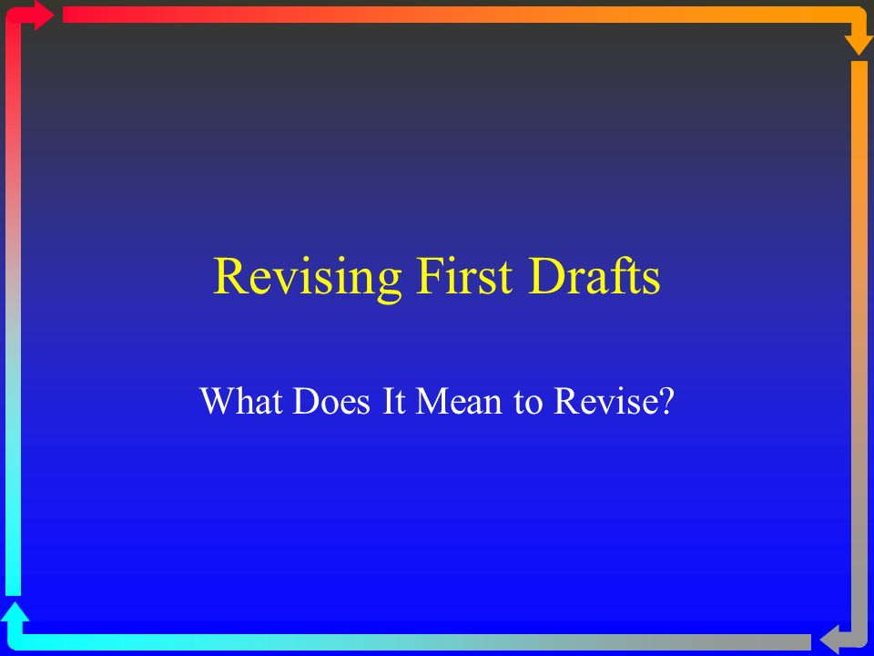 Revising First Drafts What Does It Mean to Revise