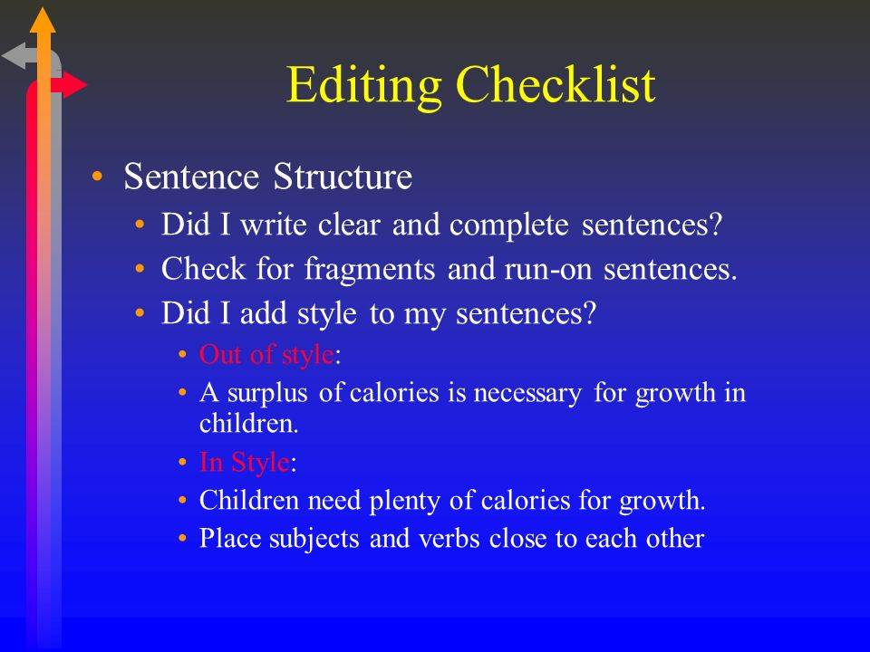 Editing Checklist Sentence Structure Did I write clear and complete sentences.