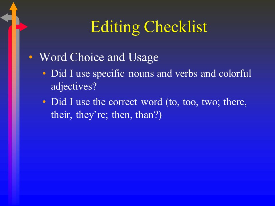 Editing Checklist Word Choice and Usage Did I use specific nouns and verbs and colorful adjectives.