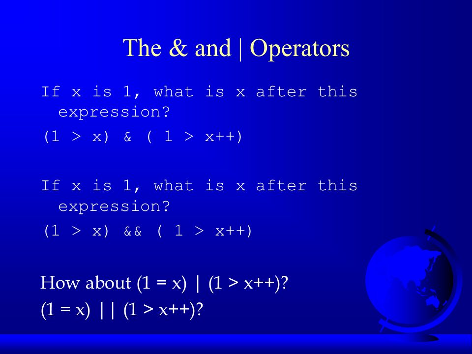 The & and | Operators If x is 1, what is x after this expression.