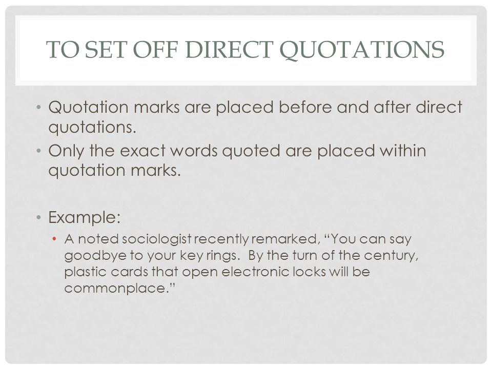 TO SET OFF DIRECT QUOTATIONS Quotation marks are placed before and after direct quotations.