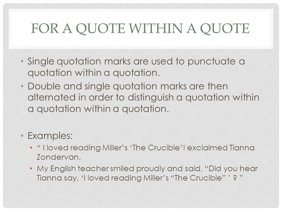 FOR A QUOTE WITHIN A QUOTE Single quotation marks are used to punctuate a quotation within a quotation.