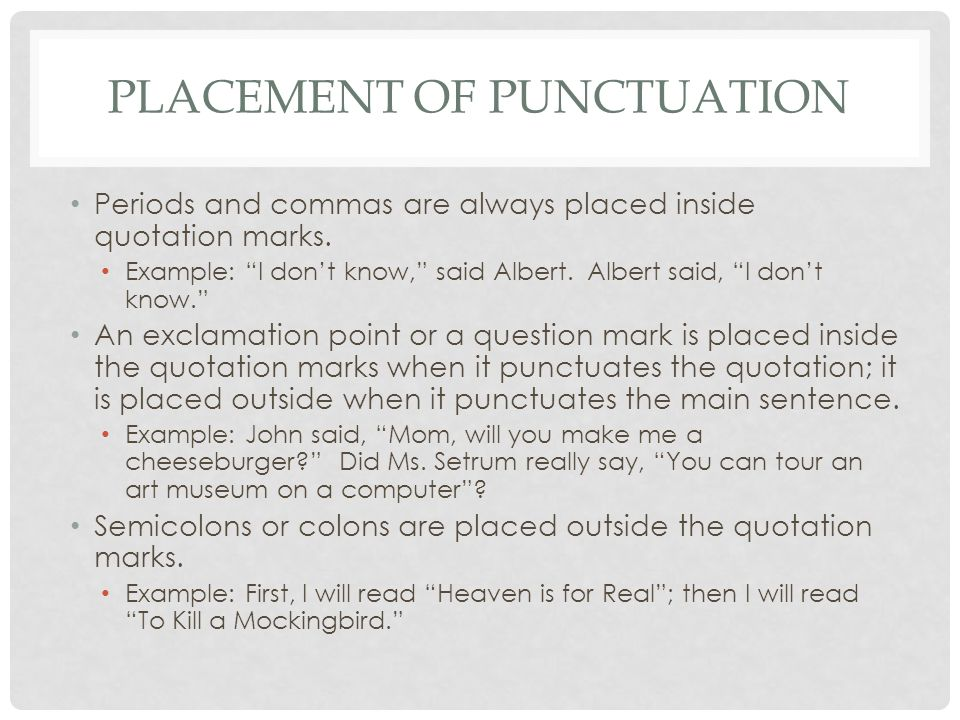 PLACEMENT OF PUNCTUATION Periods and commas are always placed inside quotation marks.