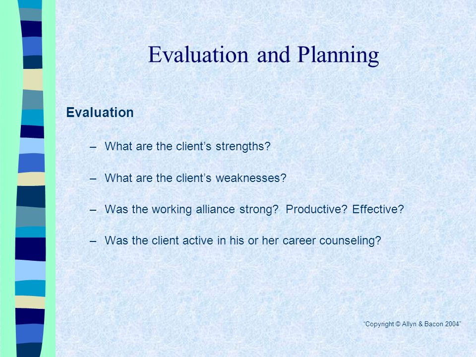 Evaluation and Planning Evaluation –What are the client's strengths.