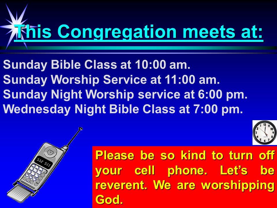 This Congregation meets at: Sunday Bible Class at 10:00 am