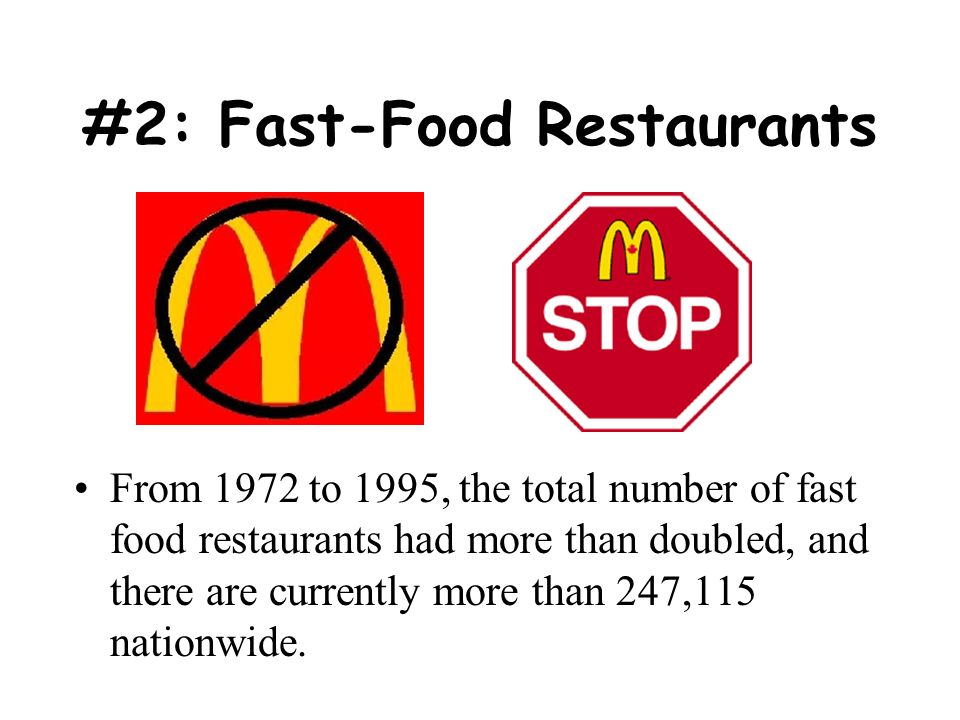 #2: Fast-Food Restaurants From 1972 to 1995, the total number of fast food restaurants had more than doubled, and there are currently more than 247,115 nationwide.