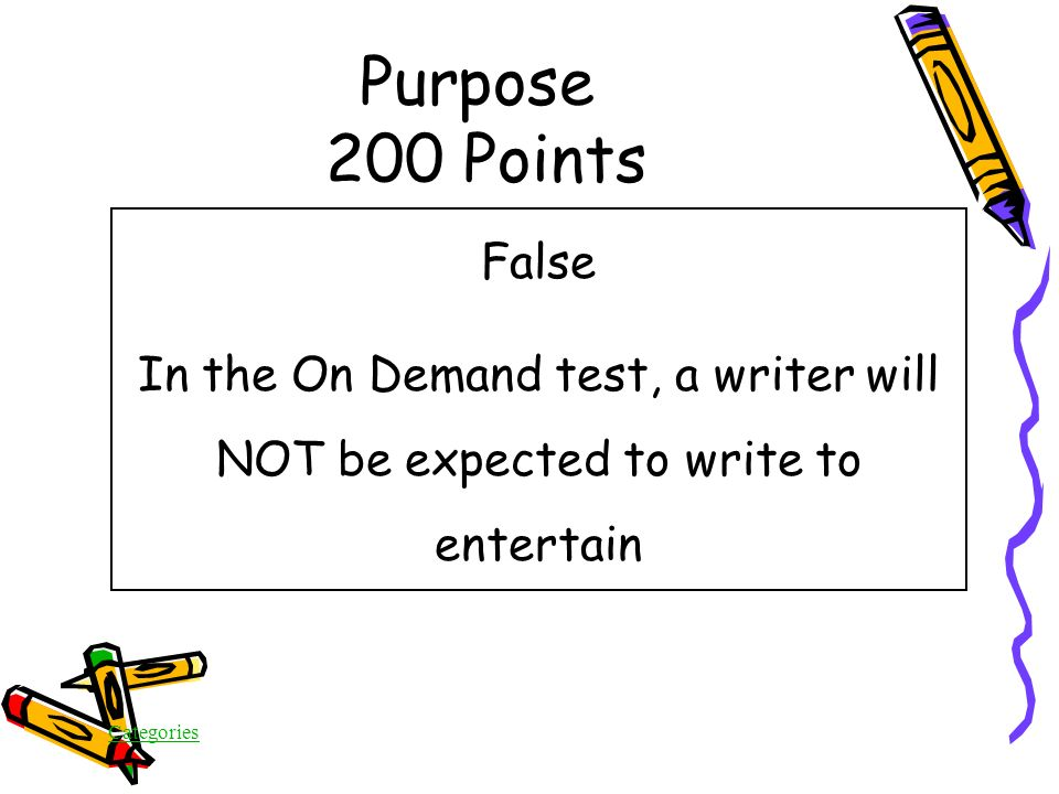 Categories Purpose 200 Points True/False One of the purposes for writing is to entertain