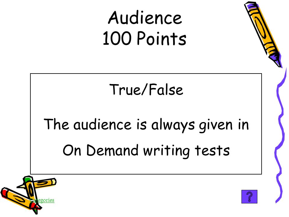 Categories False, because the writing task is designed to test the writer's knowledge of how to write for the specified purpose.