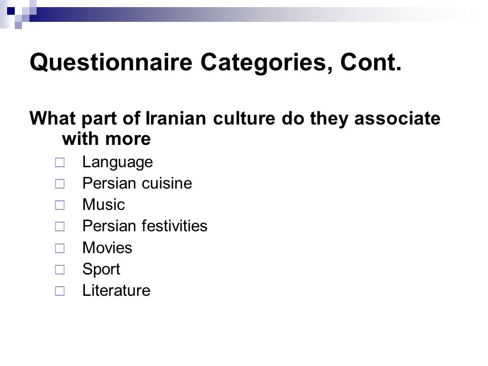 What part of Iranian culture do they associate with more  Language  Persian cuisine  Music  Persian festivities  Movies  Sport  Literature Questionnaire Categories, Cont.