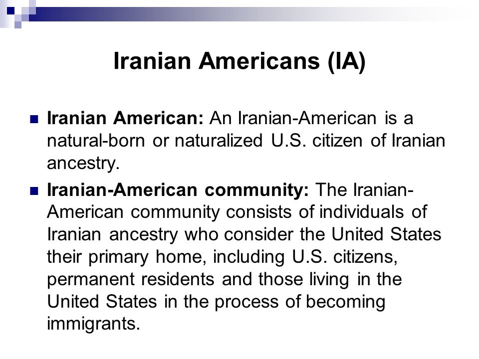 Iranian Americans (IA) Iranian American: An Iranian-American is a natural-born or naturalized U.S.