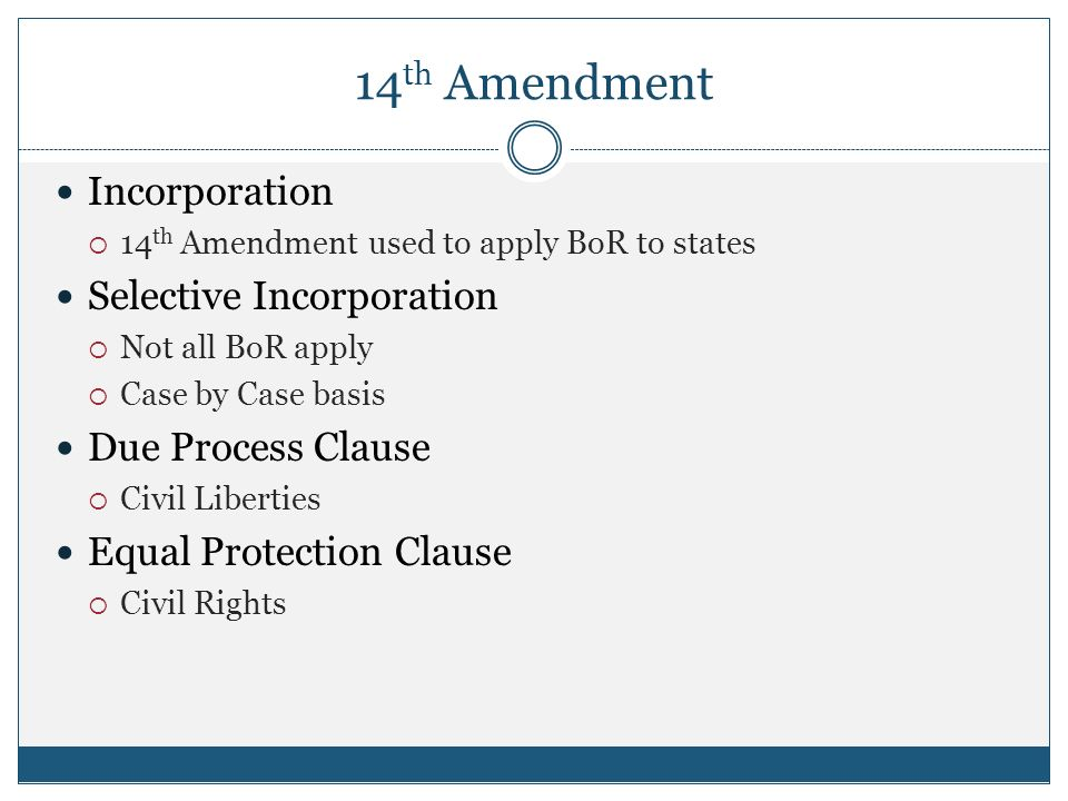 Th Amendment Incorporation  Ef 82 A1 14 Th Amendment Used To Apply Bor To States Selective Incorporation  Ef 82 A1 Not All Bor Apply  Ef 82 A1 Case By Case Basis Due Process