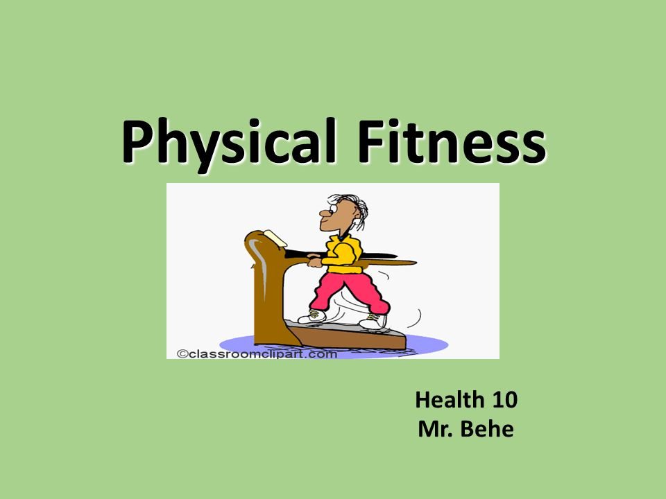 Physical Fitness Health 10 Mr. Behe