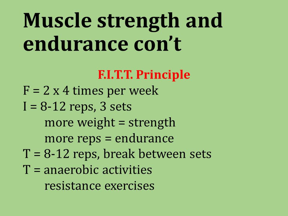 Muscle strength and endurance con't F.I.T.T.