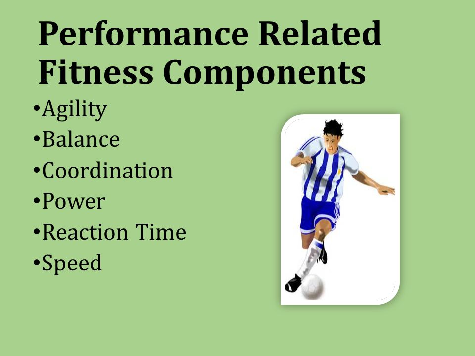 Performance Related Fitness Components Agility Balance Coordination Power Reaction Time Speed