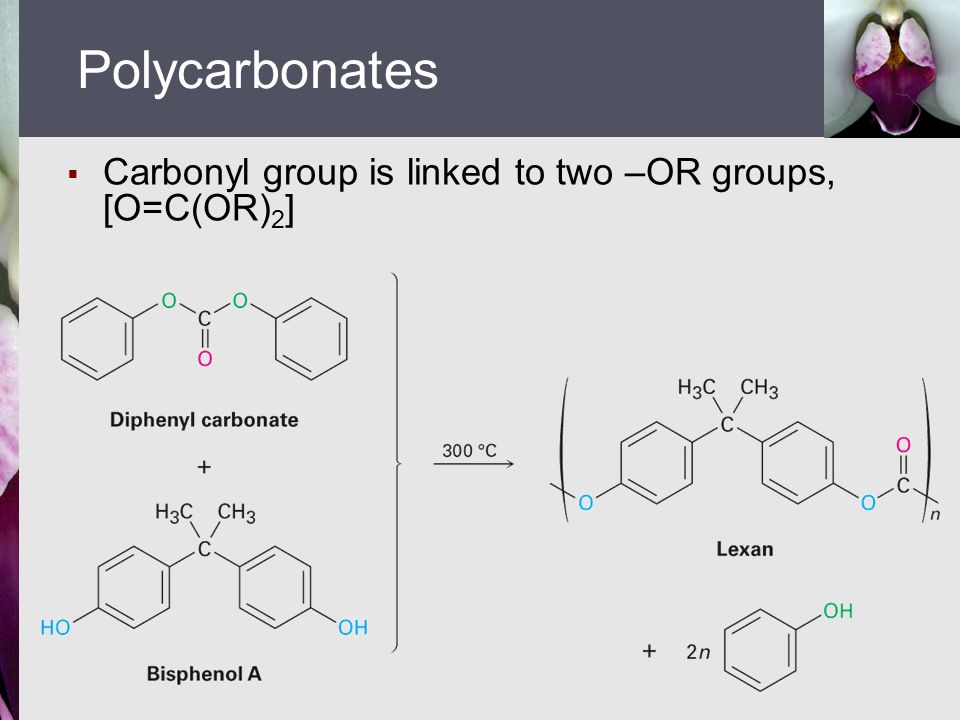  Carbonyl group is linked to two –OR groups, [O=C(OR) 2 ] Polycarbonates
