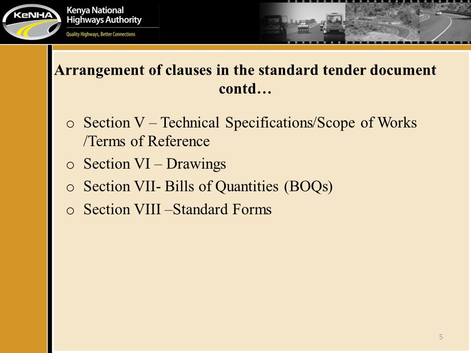 Arrangement of clauses in the standard tender document contd… o Section V – Technical Specifications/Scope of Works /Terms of Reference o Section VI – Drawings o Section VII- Bills of Quantities (BOQs) o Section VIII –Standard Forms 5