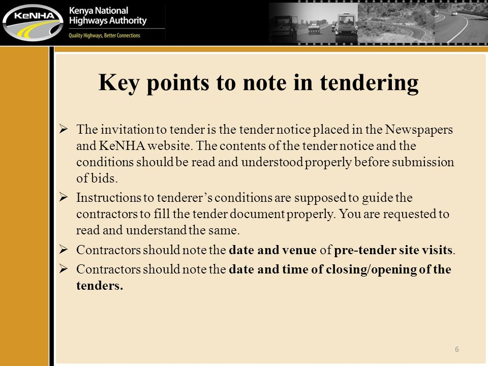 Key points to note in tendering  The invitation to tender is the tender notice placed in the Newspapers and KeNHA website.