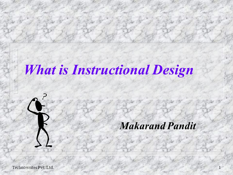 Technowrites Pvt Ltd1 What Is Instructional Design Makarand Pandit