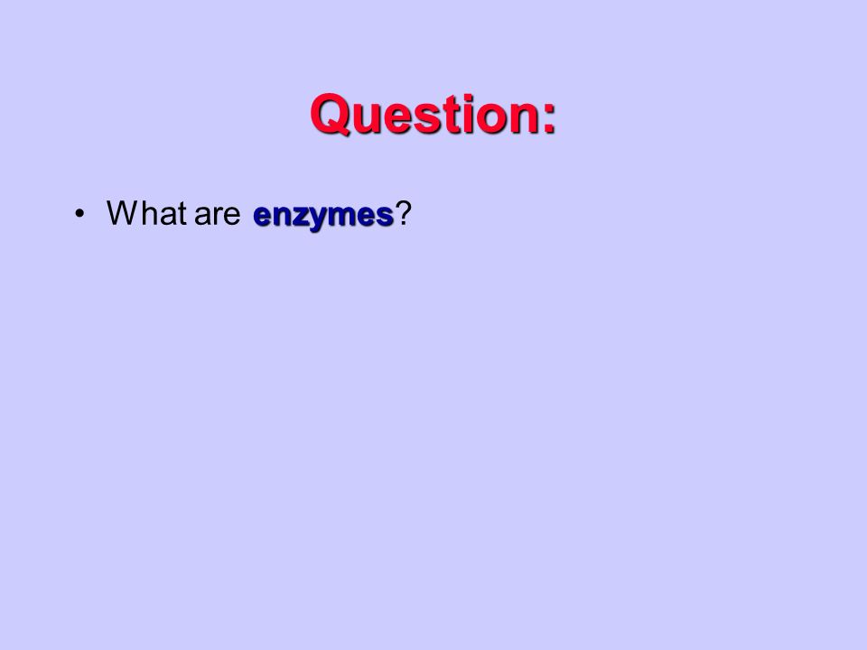 Question: enzymesWhat are enzymes