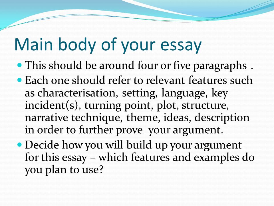 Main body of your essay This should be around four or five paragraphs.
