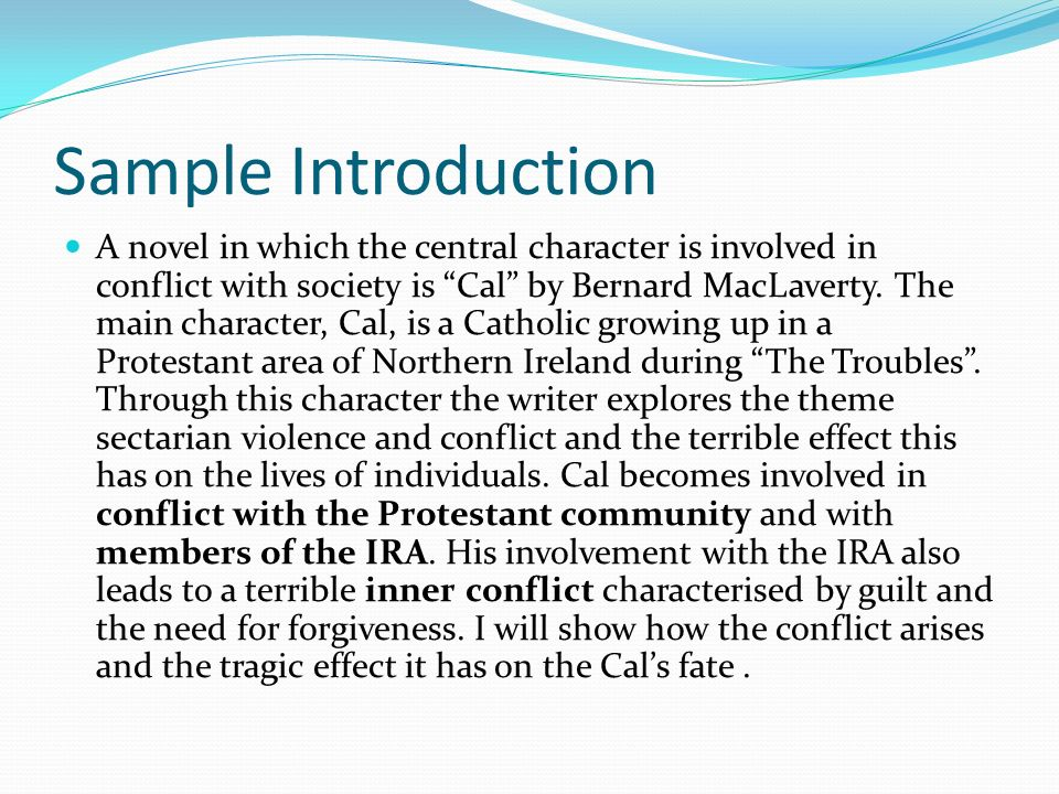 Sample Introduction A novel in which the central character is involved in conflict with society is Cal by Bernard MacLaverty.