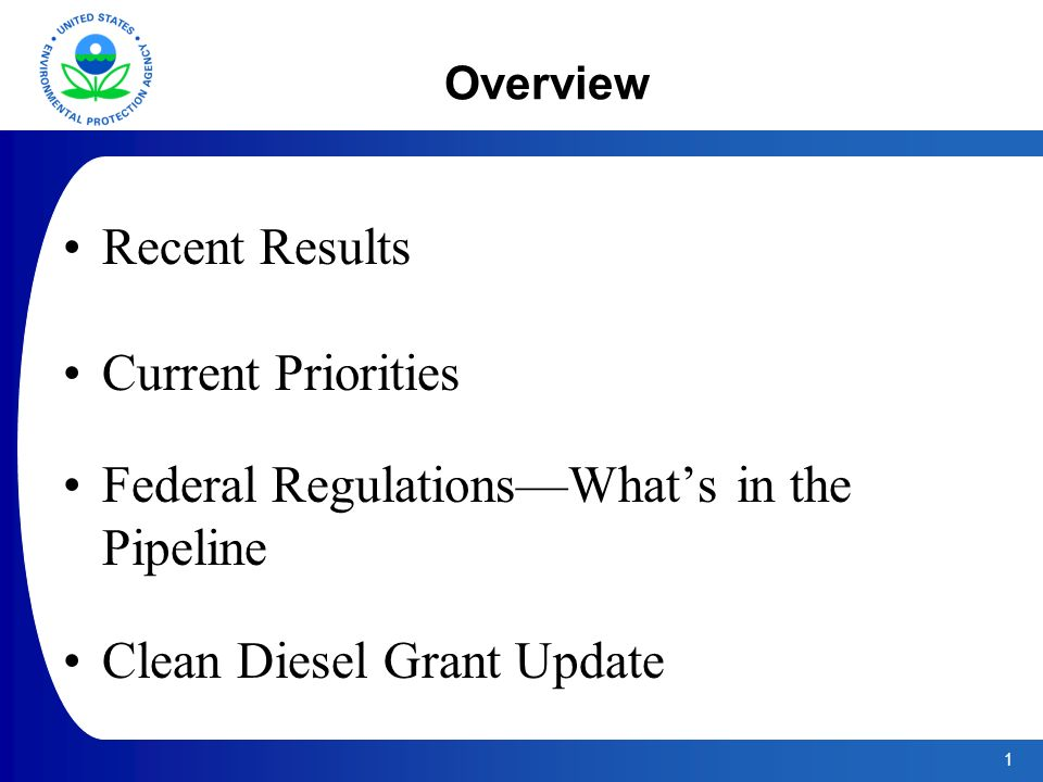 1 Overview Recent Results Current Priorities Federal Regulations—What's in the Pipeline Clean Diesel Grant Update