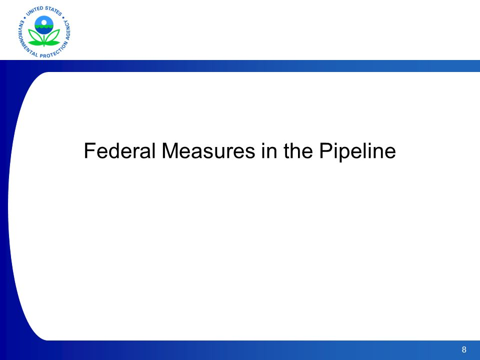 8 Federal Measures in the Pipeline