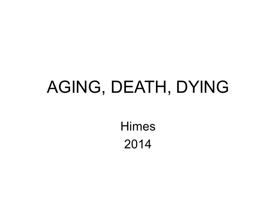 AGING, DEATH, DYING Himes 2014