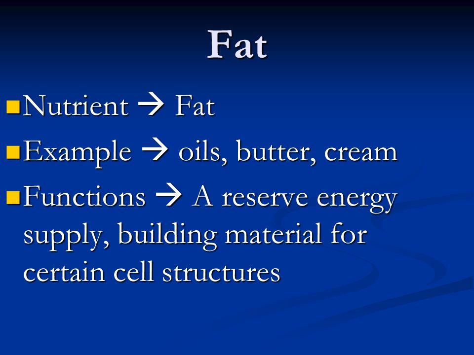 Fat Nutrient  Fat Nutrient  Fat Example  oils, butter, cream Example  oils, butter, cream Functions  A reserve energy supply, building material for certain cell structures Functions  A reserve energy supply, building material for certain cell structures