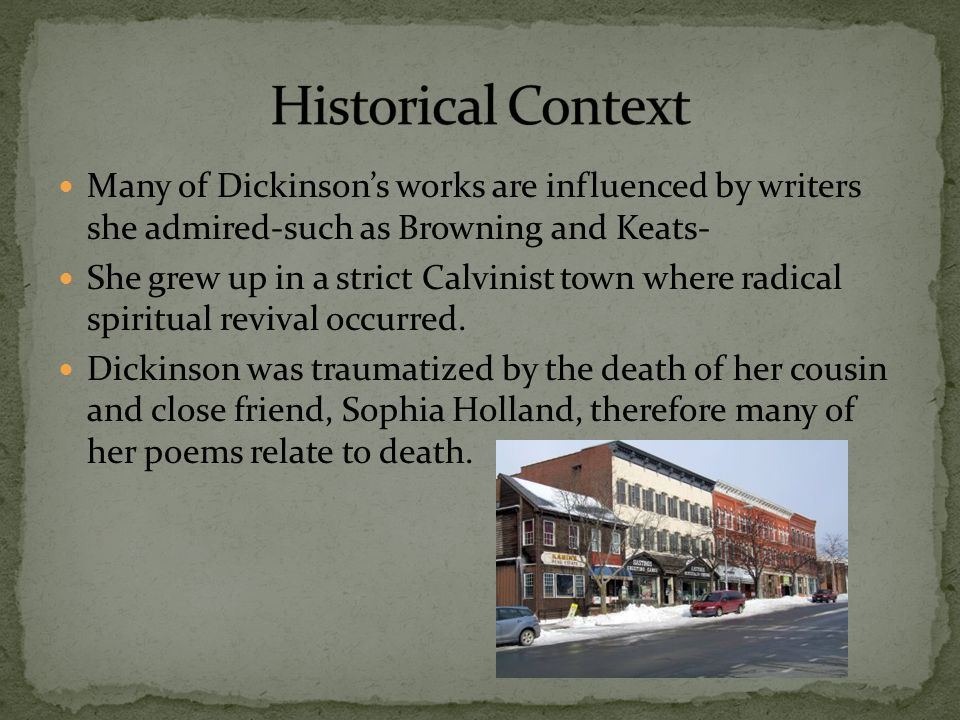 Emily Dickinson  Grew up in Amherst, Massachusetts Had a strict