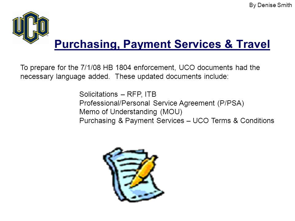 Purchasing, Payment Services & Travel To prepare for the 7/1/08 HB 1804 enforcement, UCO documents had the necessary language added.