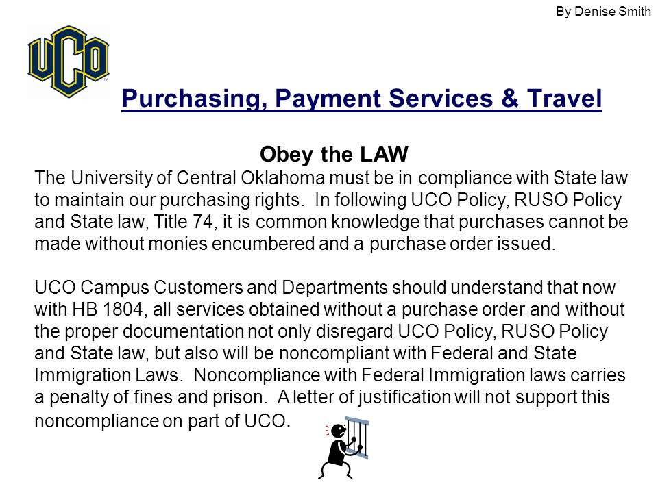 Purchasing, Payment Services & Travel Obey the LAW The University of Central Oklahoma must be in compliance with State law to maintain our purchasing rights.