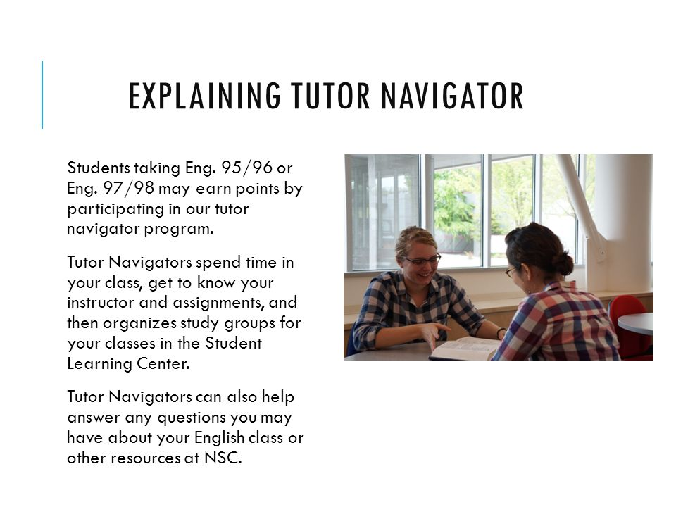 EXPLAINING TUTOR NAVIGATOR Students taking Eng. 95/96 or Eng.
