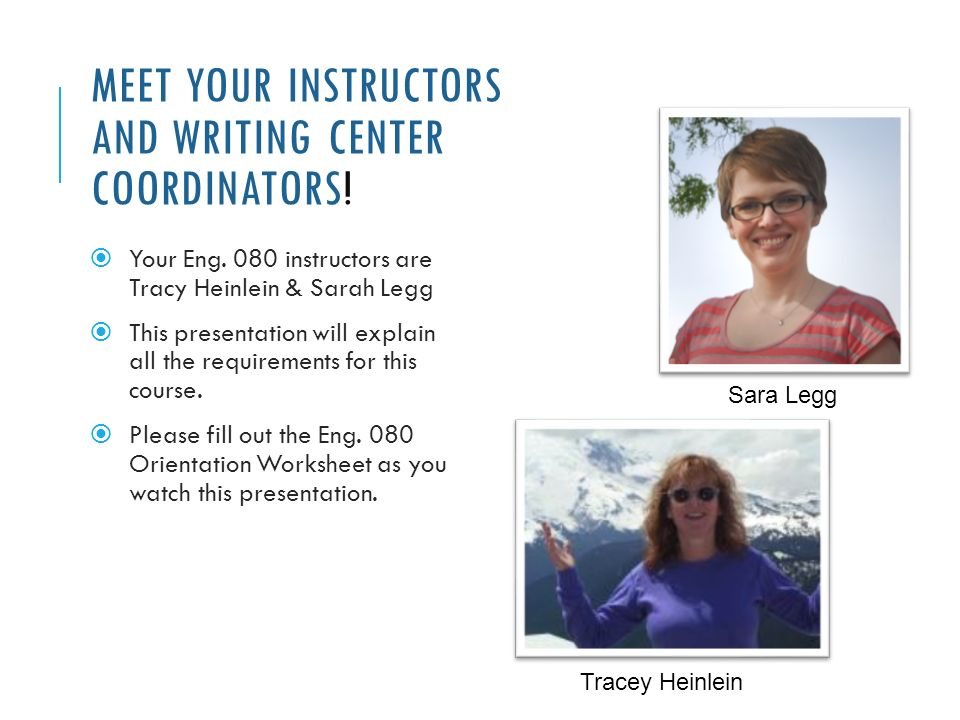 MEET YOUR INSTRUCTORS AND WRITING CENTER COORDINATORS.