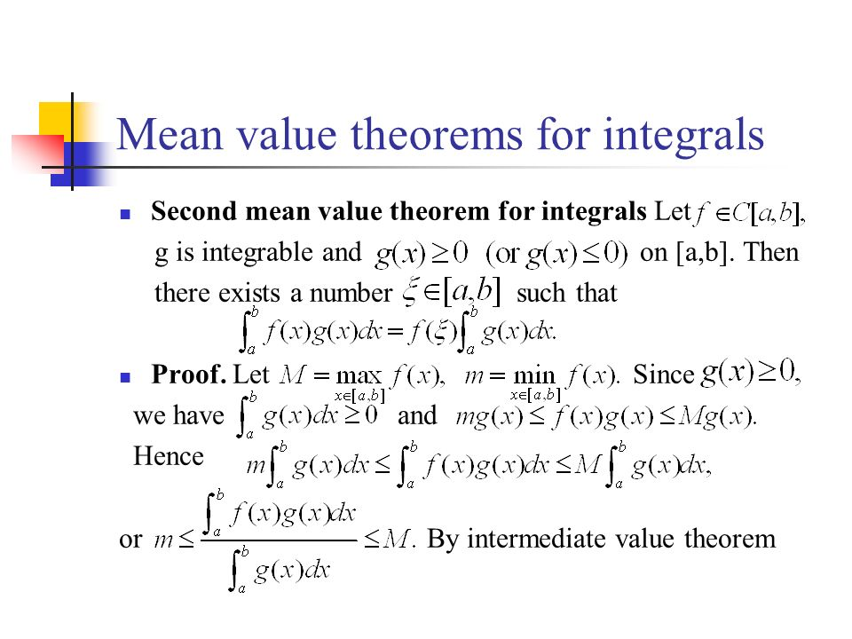 Mean value theorems for integrals Second mean value theorem for integrals Let g is integrable and on [a,b].