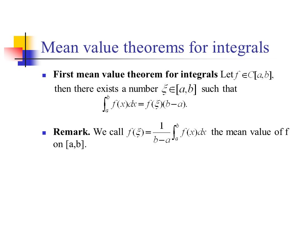 Mean value theorems for integrals First mean value theorem for integrals Let then there exists a number such that Remark.