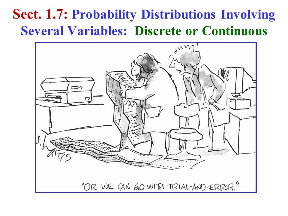 Sect. 1.7: Probability Distributions Involving Several Variables: Discrete or Continuous