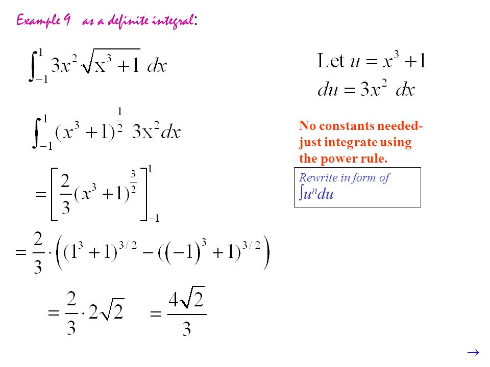 Example 9 as a definite integral : Rewrite in form of ∫ u n du No constants needed- just integrate using the power rule.