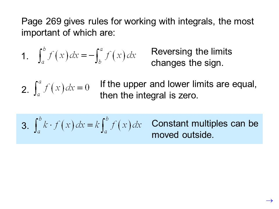 Page 269 gives rules for working with integrals, the most important of which are: 2.