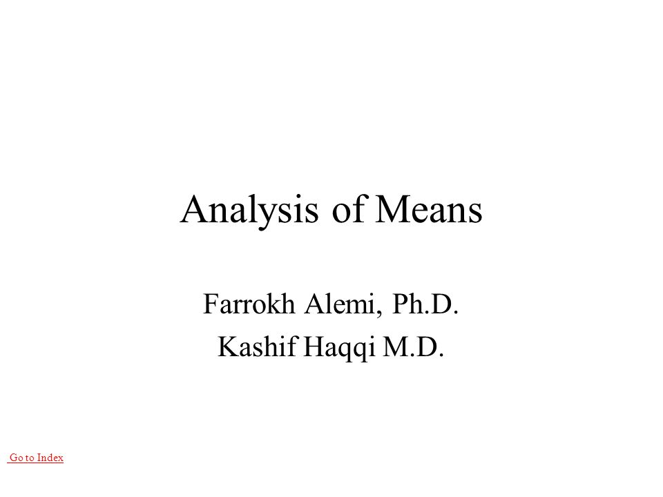 Go to Index Analysis of Means Farrokh Alemi, Ph.D. Kashif Haqqi M.D.