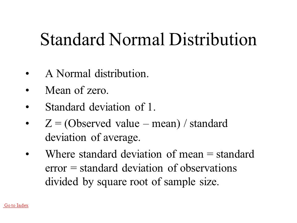 Go to Index Standard Normal Distribution A Normal distribution.